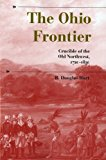 The Ohio Frontier: Crucible of the Old Northwest, 1720-1830 (A History of the Trans-Appalachian Frontier)