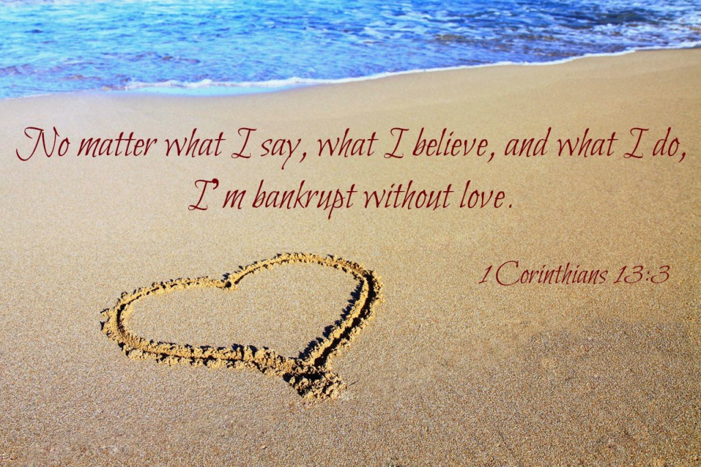 Weekly Wisdom: No Matter What...I'm Bankrupt Without Love
