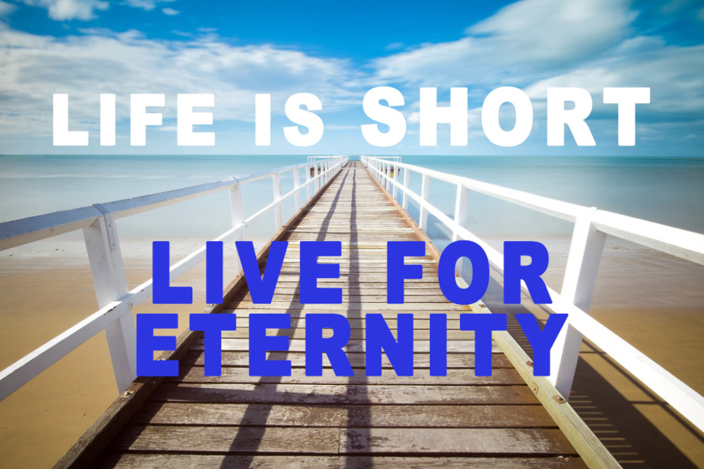 Weekly Wisdom: Life is Short, Live for Eternity