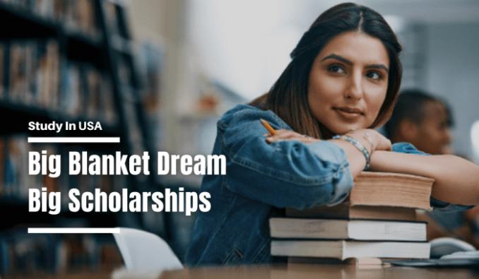 Big Blanket Dream Big Scholarships 2021 - USA