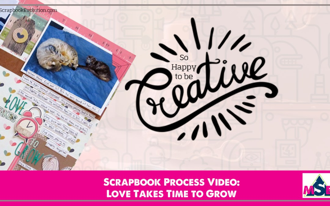 Scrapbook Process Video: Love Takes Time to Grow