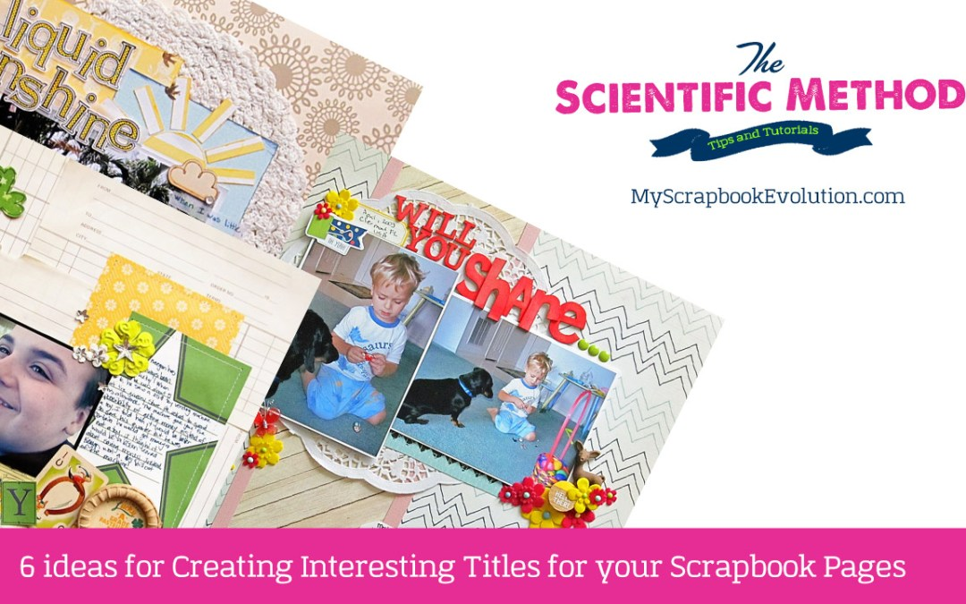 6 Ideas For Creating Interesting Titles For Your Scrapbook Pages