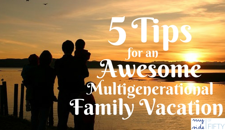 5 Tips For An Awesome Multigenerational Family Vacation