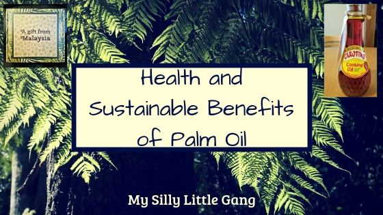 Health and Sustainable Benefits of Palm Oil