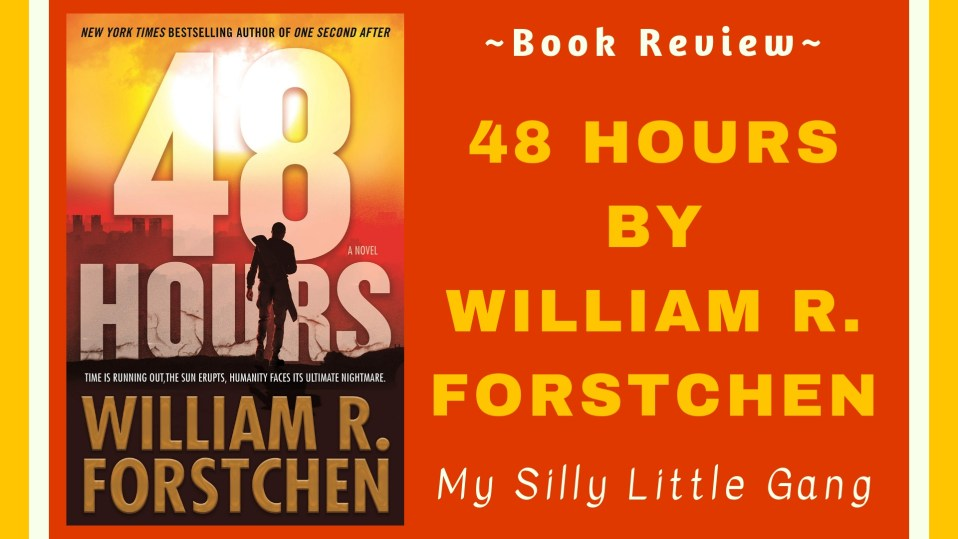 48 Hours by William R. Forstchen ~ Book Review