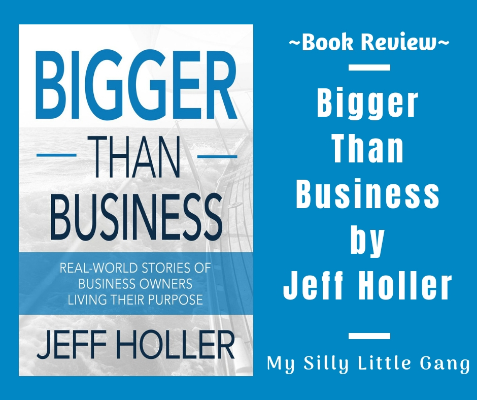 Bigger Than Business by Jeff Holler ~ My Silly Little Gang Book Review