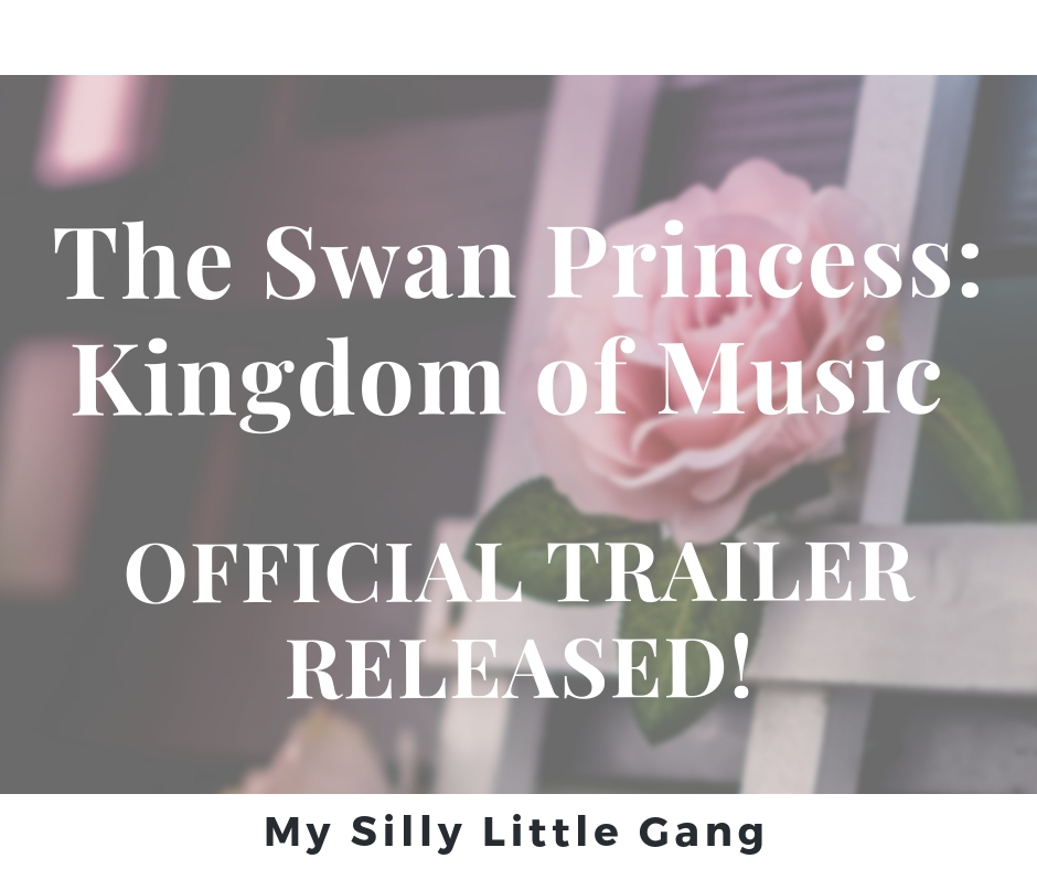The Swan Princess: Kingdom of Music - Official Trailer Released #SwanPrincess #MySillyLittleGang