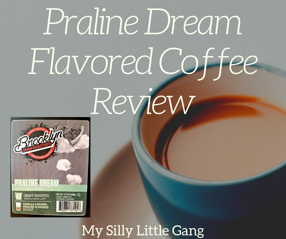 Praline Dream Flavored Coffee ~ Review @BrooklynBeans1 #MySillyLittleGang