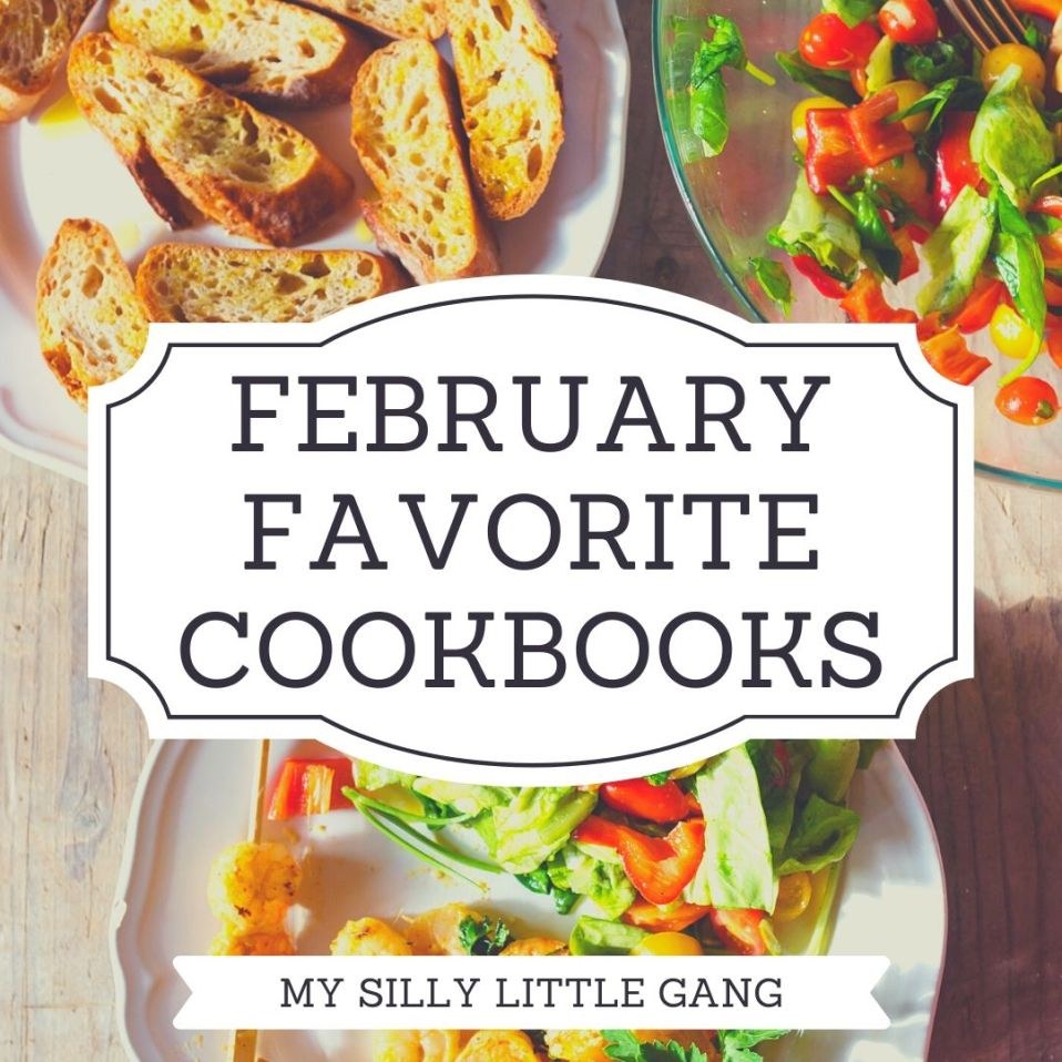 February Favorite Cookbooks #MySillyLittleGang