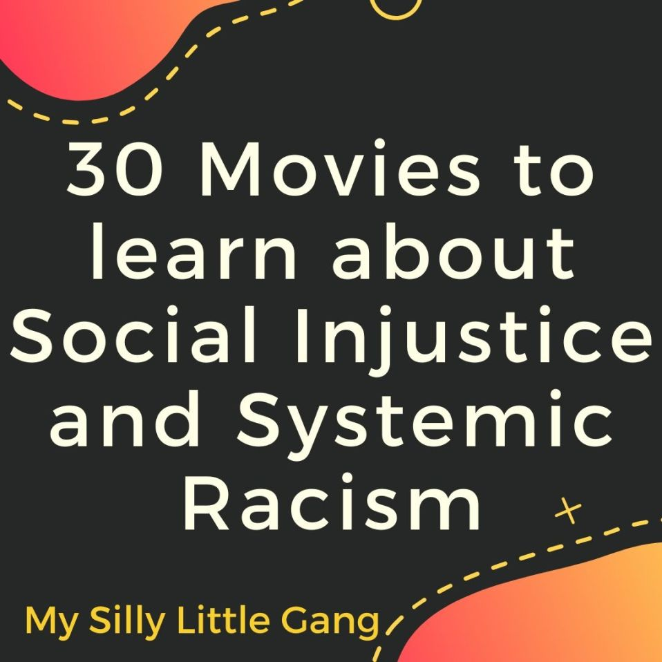 30 Movies to learn about Social Injustice and Systemic Racism #MySillyLittleGang