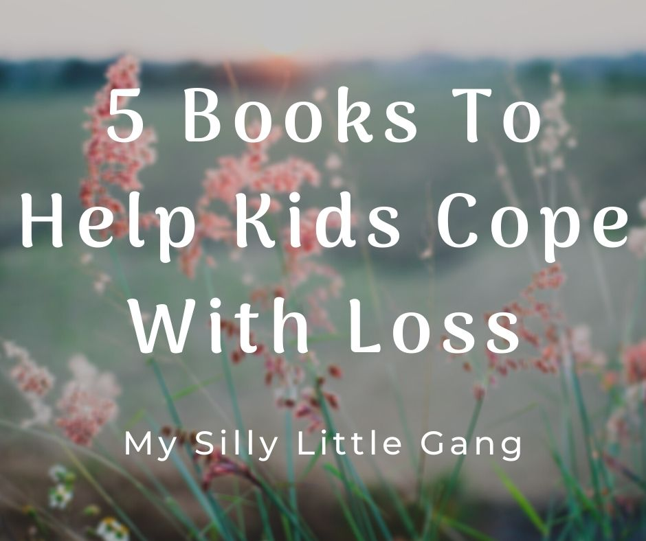 5 Books To Help Kids Cope With Loss #MySillyLittleGang