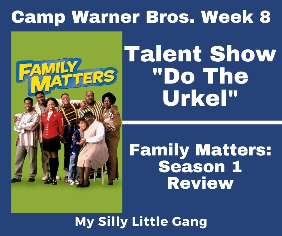 "Talent Show ""Do The Urkel"" ~ Camp Warner Bros. Week 8 & Family Matters: Season 1 Review #CampWarnerBros #MySillyLittleGang"