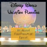 Everything You Need to Know About Epcot FastPass+