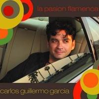 Carlos Guillermo Garcia - La Pasion Flamenca