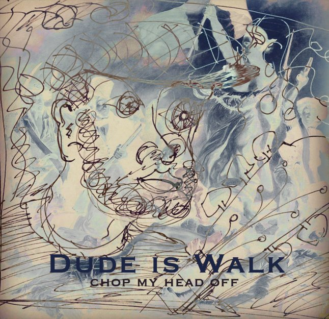 Chop My Head Off by Dude Is Walk
