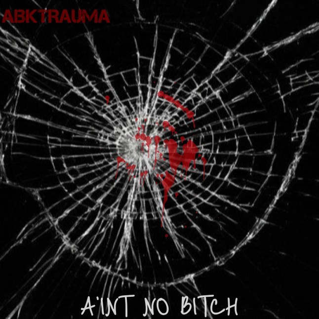 I Ain't No Bitch (The beginning of Timmy Dangerfield; also known as ABKTRAUMA