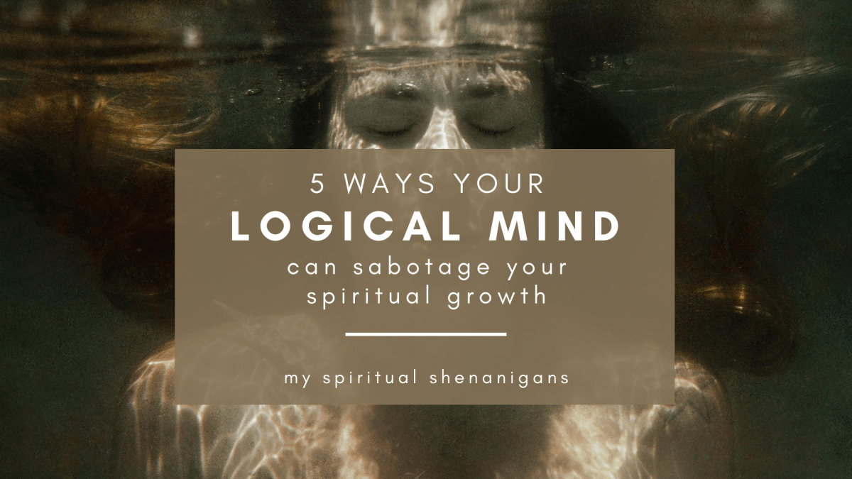 5 Ways Your Logical Mind Can Sabotage Your Spiritual Growth