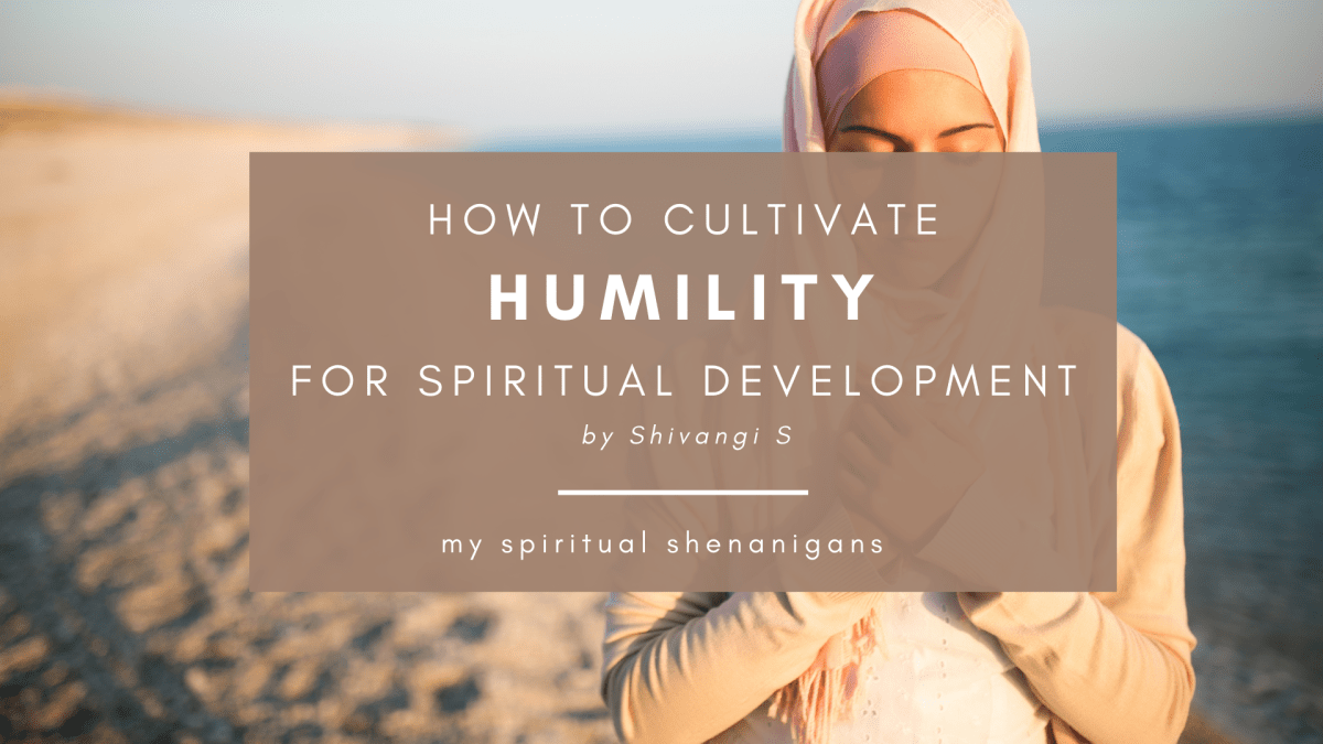 Humility: Is Your Ego Stopping Your Spiritual Growth? By Shivangi S