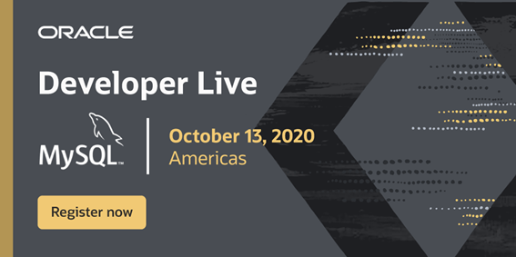 Oracle Developer Live - MySQL - October 13, 2020 - Americas