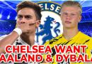 Chelsea Transfer News: Update On Erling Haaland and Paulo Dybala