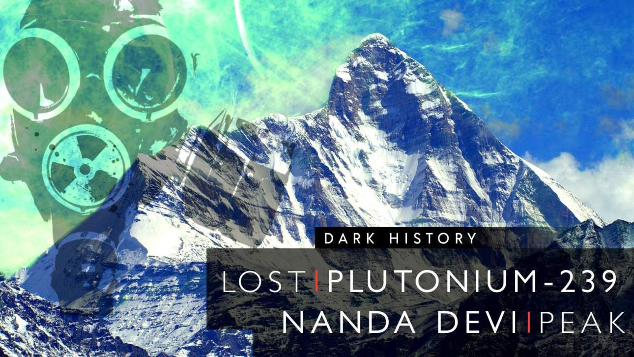 The Lost Plutonium-239 On The Nanda Devi Peak: A Sleeping Monster Inside The Snow