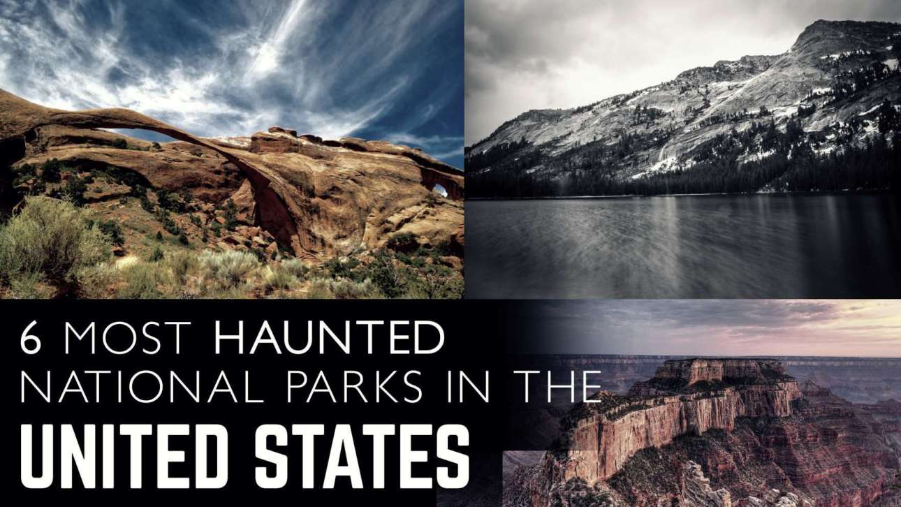 6 Most Haunted National Parks In The United States