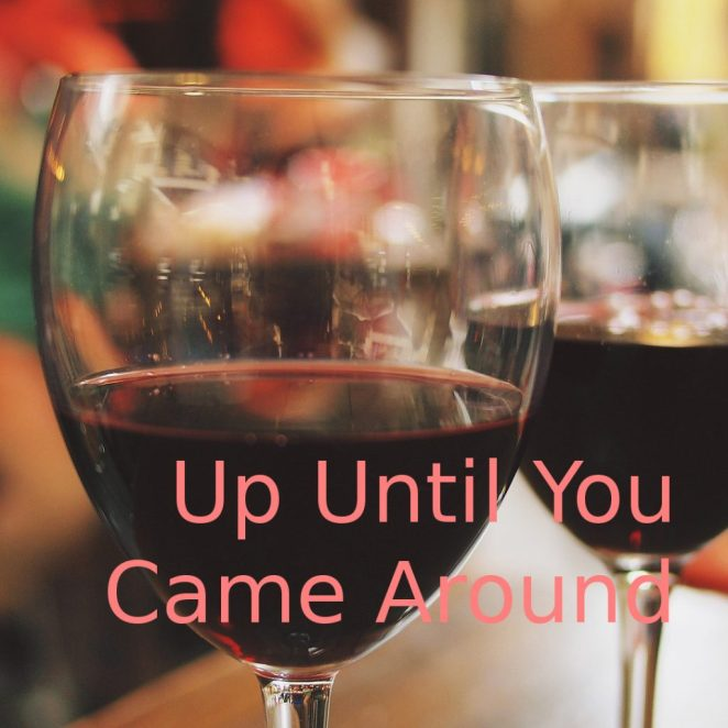 Up Until You Came Around