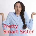 Pretty Smart Sister