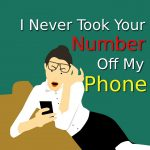 I Never Took Your Number Off My Phone