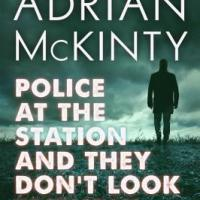 International Crime Fiction Pick: POLICE AT THE STATION AND THEY DON'T LOOK FRIENDLY by Adrian McKinty