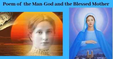 "Mysterious Claim: Did the Virgin Mary Encourage the Faithful to Read ""The Poem of the Man-God"" in Order to Know Jesus? March 18, 2019 Message offers clue: ""He lived the life of man, and at the same time of God: a wondrous life—human flesh, divine Spirit."""