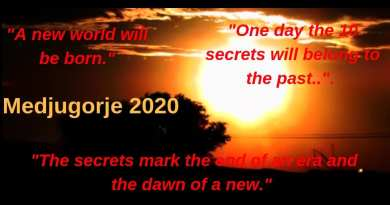 "Medjugorje""A new world will be born. One day the 10 secrets will belong to the past… The secrets mark the end of an era and the dawn of a new."""