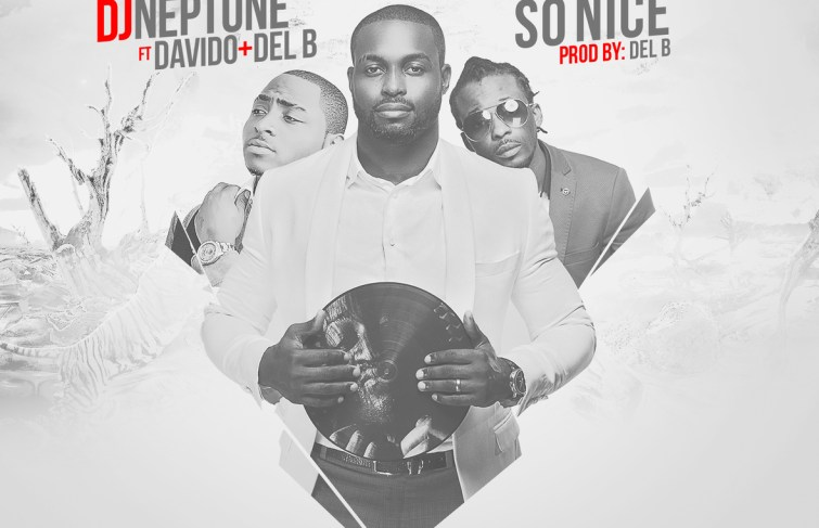 DJ Neptune Ft. DavidO & Del B – So Nice (Produced By Del B)