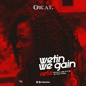OKAL RELEASES A REFIX OF THE SONG 'WATIN WE GAIN'