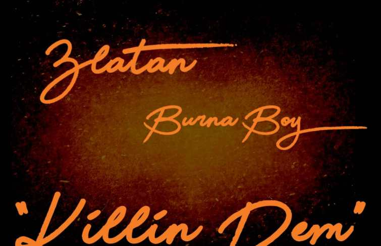 Zlatan Ibile Featuring Burna Boy – Killin' Dem