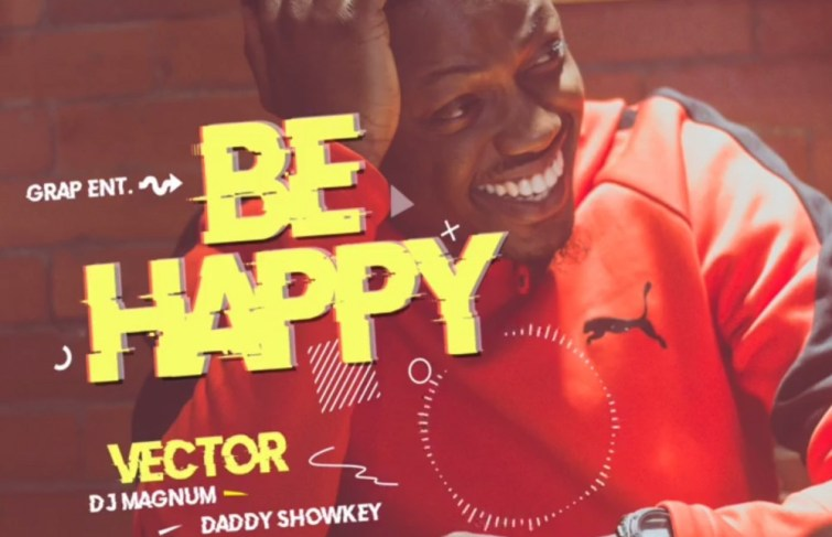 Vector featuring DJ Magnum, Daddy Showkey – Be Happy