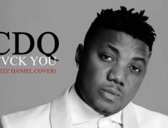CDQ Delivers 'Fvck You' (Kizz Daniel Cover)