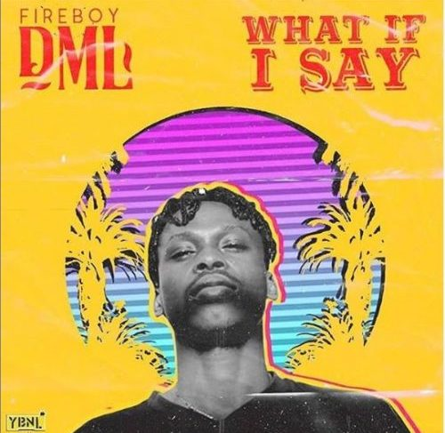Fireboy DML Drops New Single 'What If I Say'