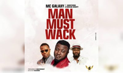 MC Galaxy New Music 'Man Must Wack' Featuring Harrysong & Duncan Mighty