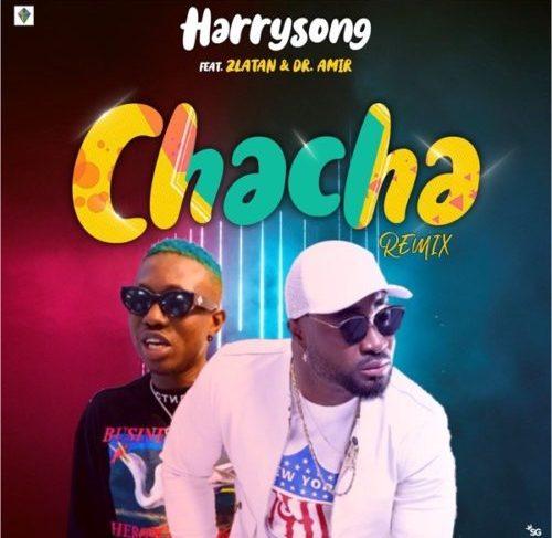 "Harrysong Releases ""Chacha"" (Remix) Featuring Zlatan"