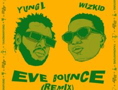 Yung L Links Up With Wizkid For The Globally Acclaimed 'Eve Bounce' Remix