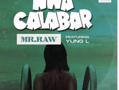 Mr Raw Releases New Song Nwa Calabar Featuring Yung L