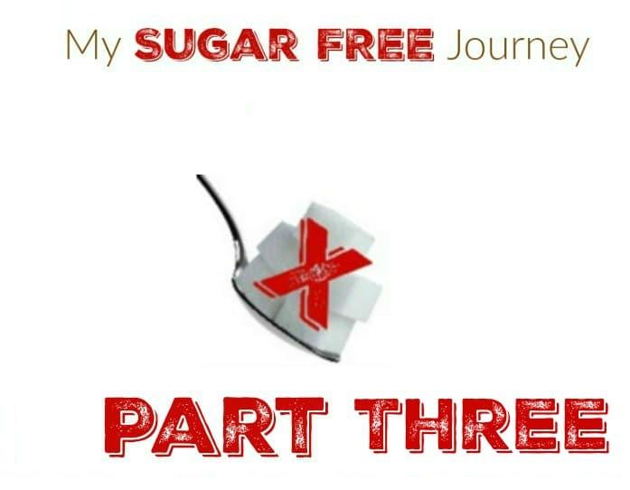 My Sugar Free Journey Part Three