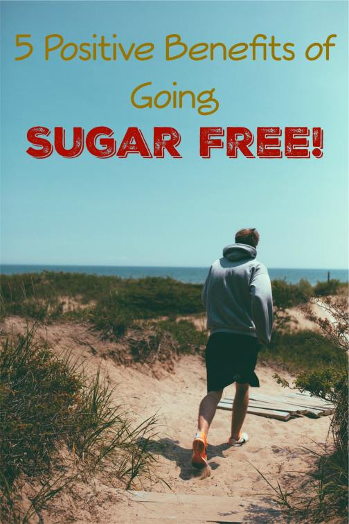 5 Positive Benefits of Going Sugar Free!