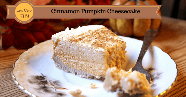My Table of Three's Cinnamon Pumpkin Cheesecake is low carb, sugar free, gluten free and both THM and Keto friendly