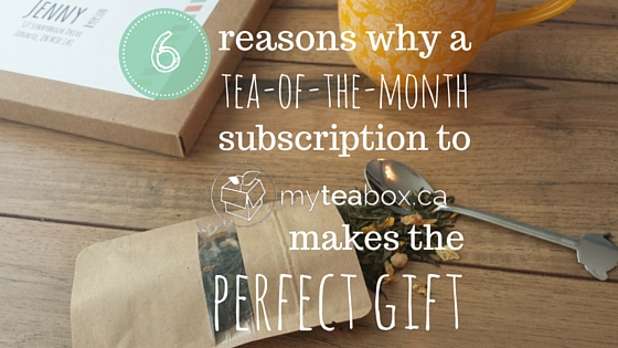 6 reasons why a subscription to myteabox.ca makes the perfect gift