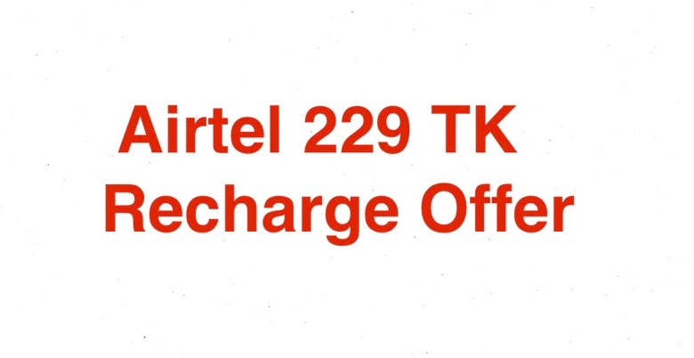 Airtel 229 TK Recharge Offer