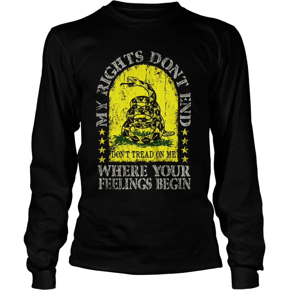 My rights don't end where your feelings begin long sleeve