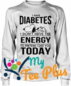 Snoopy I have diabetes I don't have the energy to pretend I like you today long sleeve