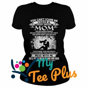 You Can't Scare Me I Have A Freakin' Awesome Mom She Was Born In March Ladies tee